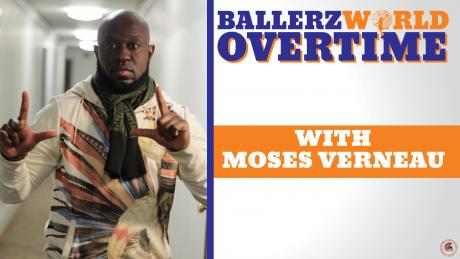 Ballerzworld Overtime Episode 4 with Moses Verneau